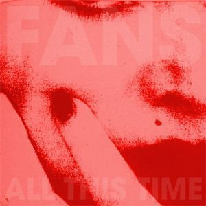 F  A  N  S  - All This Time