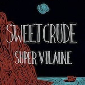 Sweet Crude - Super Vilaine