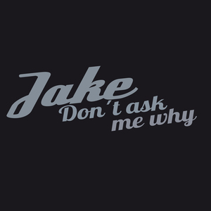 Jake - Don´t Ask Me Why