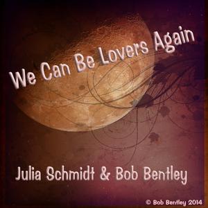 Bob Bentley - We Can Be Lovers Again (Duet) vocals Julia Schmidt & Bob Bentley
