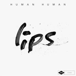 Human Human - Lips