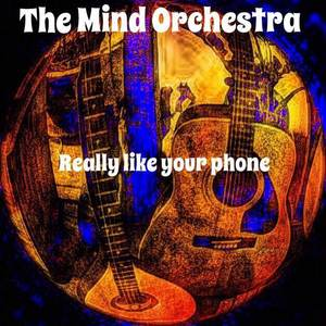 The Mind Orchestra - Really Like Your Phone