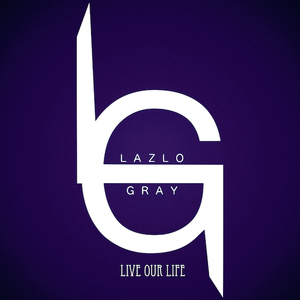 Lazlo Gray - Live Our Life