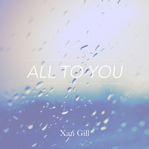 Xan Gill - All To You