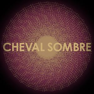 Cheval Sombre