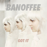 Banoffee - Got It
