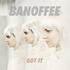 Banoffee - Got It