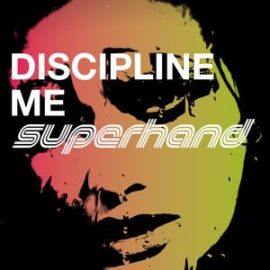 Superhand - Discipline Me