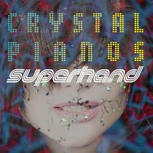Superhand - Crystal Pianos