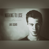 Luke Cusato - Nothing To Lose