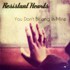 Resistant Hearts - You Don't Belong In Mine