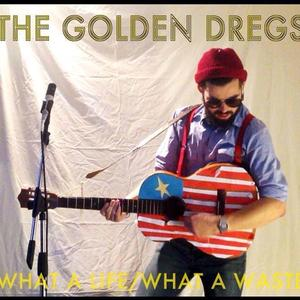 The Golden Dregs - What a Life, What a Waste
