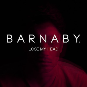 Barnaby. - Lose My Head