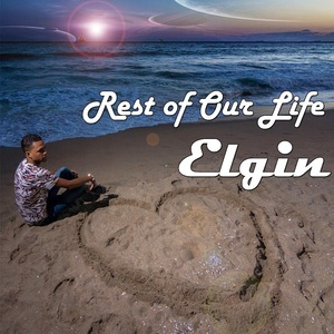 Elgin - Rest Of Our Life
