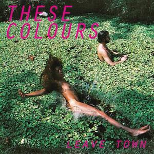 These Colours - Leave Town