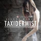 Silent Party - Taxidermist