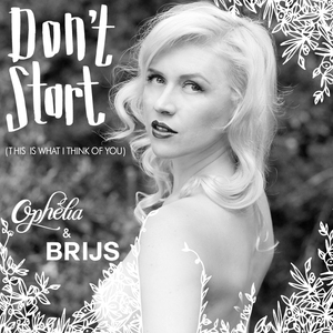 Ophelia & Brijs - Don't Start (This Is What I Think Of You)