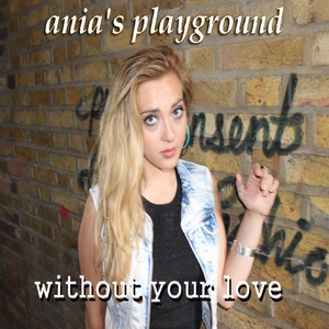 Ania's Playground - Without Your Love
