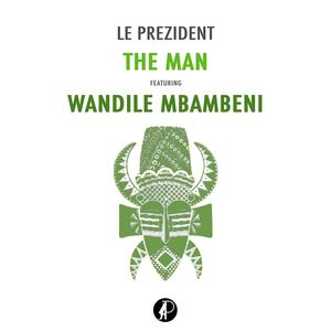 Le Prezident - The Man featuring Wandile Mbambeni