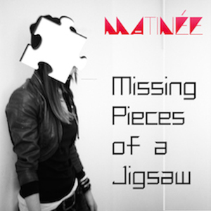 Matinée - Missing Pieces of a Jigsaw