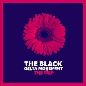 The Black Delta Movement - The Trip