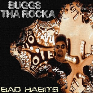 Buggs tha Rocka - Bad Habits (radio edit produced by Hop Trax)