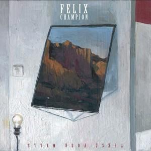 Felix Champion - These Four Walls
