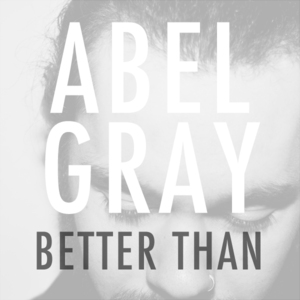 Abel Gray - Better Than (Clean)