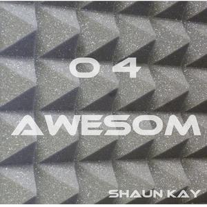 Shaun Kay - O 4 Awesom