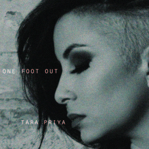 Tara Priya - One Foot Out