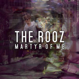 The Rooz - Martyr Of Me