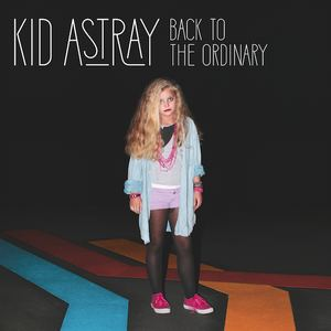 Kid Astray - Back To The Ordinary