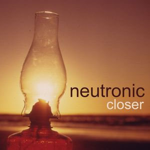 neutronic - Closer