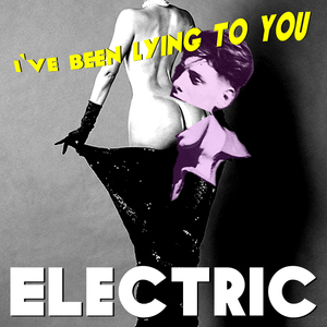 Electric - I've Been Lying to You