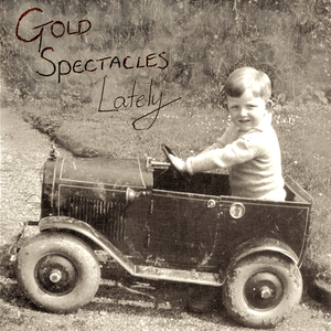 Gold Spectacles - Lately