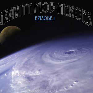 Gravity Mob Heroes - The Greatest Lie