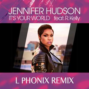 L Phonix - Jennifer Hudson - Its Your World (feat. R Kelly) [L Phonix Remix] FREE DOWNLOAD