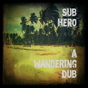 Sub Hero - A Wandering Dub