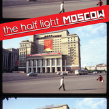 The Half Light - Moscow