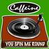 Caffeine - You Spin Me Round