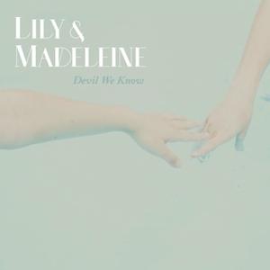Lily & Madeleine - Devil We Know
