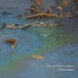 Jilk - Jilk and Haiku Salut - Periscopes