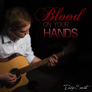 Eddy Smith - Blood On Your Hands