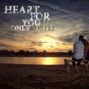 Dj Rostej - Heart For You Only