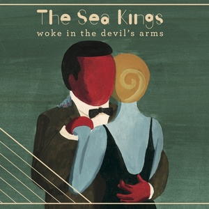 The Sea Kings - Woke In The Devil's Arms
