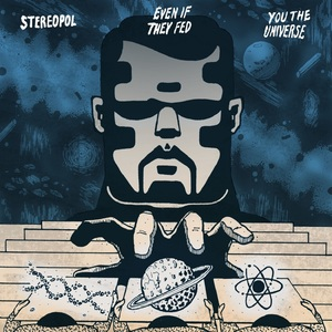 Stereopol - Even If They Fed You The Universe