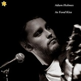 Adam Holmes & the Embers - Ae Fond Kiss