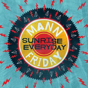 Mann Friday - Sunrise Every Day