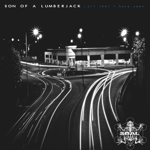 Son of a Lumberjack - All That I Have Seen