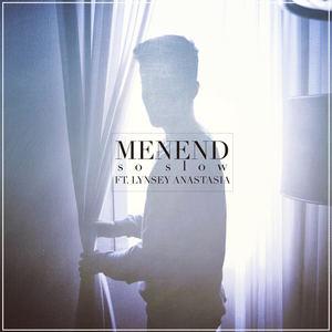 MenEnd - So Slow ft. Lynsey Anastasia